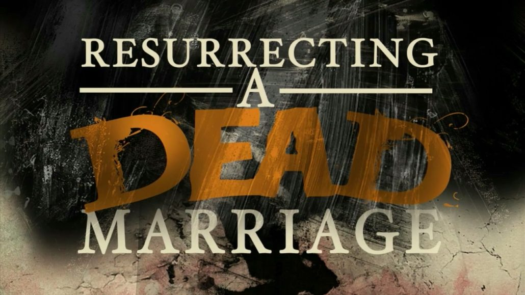 Resurrecting A Dead Marriage
